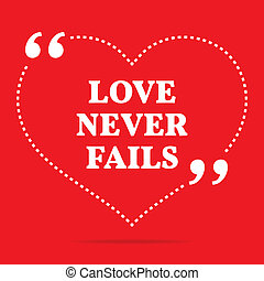 Inspirational love quote. Love never fails. Simple trendy...
