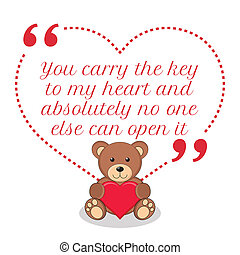 Inspirational love quote. You carry the key to my heart and...