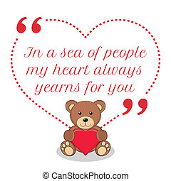 Inspirational love quote In a sea of people my heart always...
