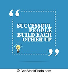 Inspirational motivational quote. Successful people build...