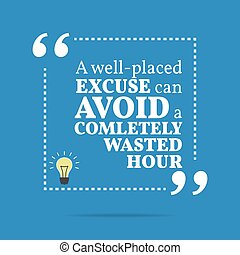 Inspirational motivational quote. A well-placed excuse can...