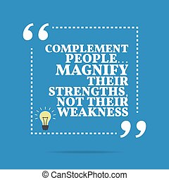 Inspirational motivational quote. Complement people......