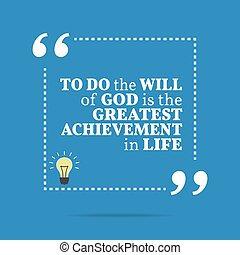 Inspirational motivational quote. To do the will of God is the greatest achievement in life.
