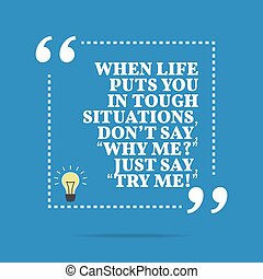 Inspirational motivational quote When life puts you in tough...