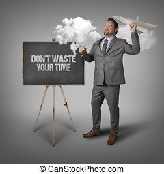 Dont waste your time text on blackboard with businessman and...