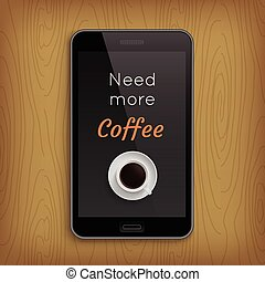 Phrese with coffee cup in realistic phone - Need more coffee...
