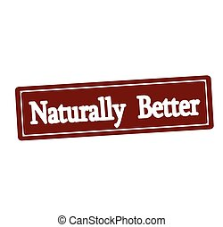 Naturally better - Rubber stamp with text naturally better...
