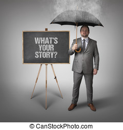 Whats your story text on blackboard with businessman