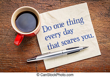 Do one thing every day that scares you - motivational...