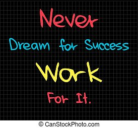 Never dream for success