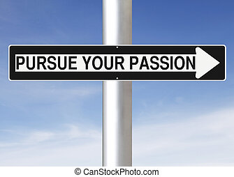 Pursue Your Passion - A modified one way street sign...