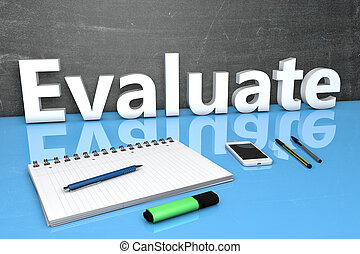 Evaluate - text concept with chalkboard, notebook, pens and...