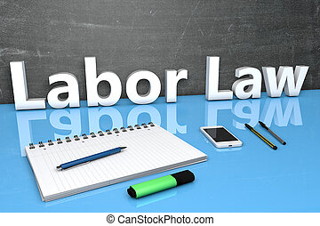 Labor Law - text concept with chalkboard, notebook, pens and...