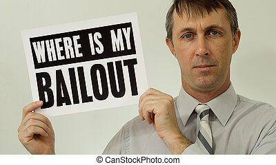 Businessman Where Is My Bailout Sign - Middle aged man...