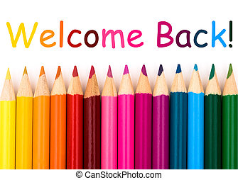 Welcome Back - Colorful pencil crayons on a white...
