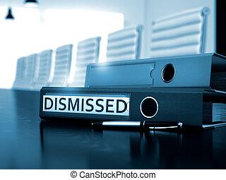 Dismissed on Office Binder. Toned Image. 3D Illustration. -...