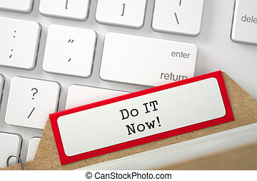 File Card with Inscription Do IT Now. 3D Illustration. - Do...