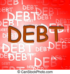 Debt Words Represent Financial Obligation And Arrears - Debt...