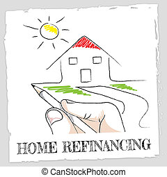 Home Refinancing Represents Equity Loan for Building - Home...