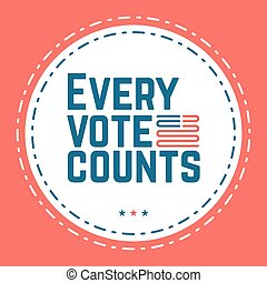 Every vote counts. Typographic quote about the importance of...