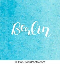 Berlin. Brush lettering. - Berlin. Brush hand lettering....