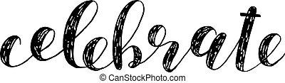 Celebrate. Brush lettering. - Celebrate. Brush hand...