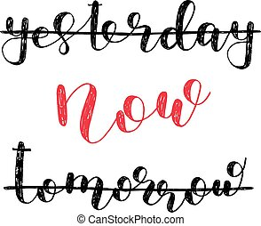 Yesterday, now, tomorrow. Brush lettering. - Yesterday, now,...