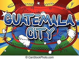 Guatemala City - Comic book style text on comic book...