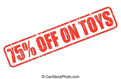 75 PERCENT OFF ON TOYS red stamp text on white