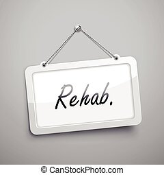 rehab hanging sign, 3D illustration isolated on grey wall