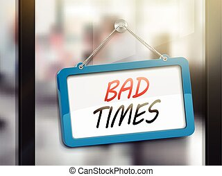 bad times hanging sign, 3D illustration isolated on office...