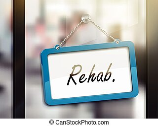 rehab hanging sign, 3D illustration isolated on office glass...