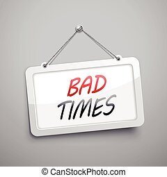 bad times hanging sign, 3D illustration isolated on grey...