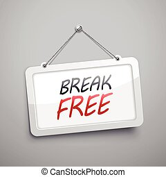 break free hanging sign, 3D illustration isolated on grey...