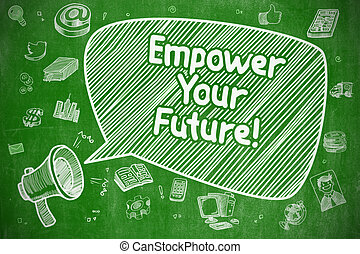 Empower Your Future - Business Concept - Empower Your Future...