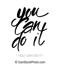 you can do it - YOU CAN DO IT. Motivational slogan. Just...