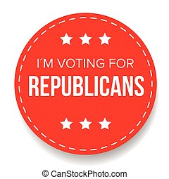 I am voting for Republicans - election badge