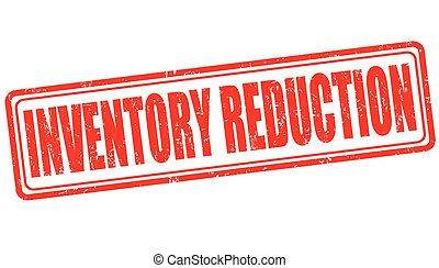 Inventory reduction stamp or sign - Inventory reduction...