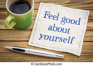 feel good about yourself advice or reminder - handwriting on...