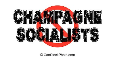 Ban Champagne Socialists, a class of elite that believe in...