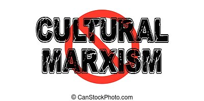 Ban Cultural Marxism, the insidious incrementalism of...