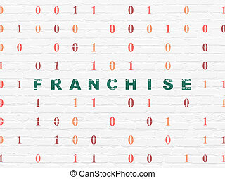 Business concept: Franchise on wall background - Business...