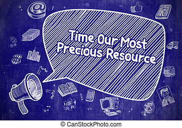 Time Our Most Precious Resource - Business Concept. - Speech...