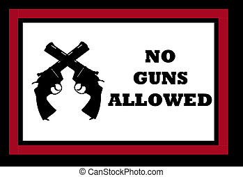 no guns allowed - sign indicating no guns are allowed with...