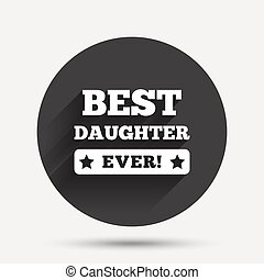Best daughter ever sign icon Award symbol Exclamation mark...