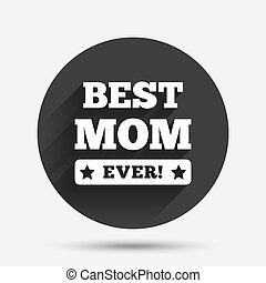 Best mom ever sign icon Award symbol Exclamation mark Circle...