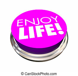 Enjoy Life Button Experience Live Happiness 3d Illustration