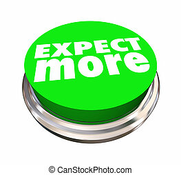 Expect More Button High Wants Needs 3d Illustration