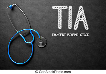 Chalkboard with TIA 3D Illustration - Medical Concept: TIA -...