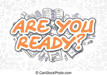 Are You Ready - Doodle Orange Word Business Concept - Doodle...